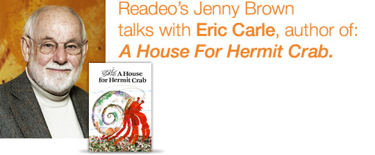 Interview with Eric Carle, Author of A House For Hermit Crab, The Very Hungry Caterpillar, etc.