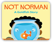 Not Norman: A Goldfish Story Book Cover